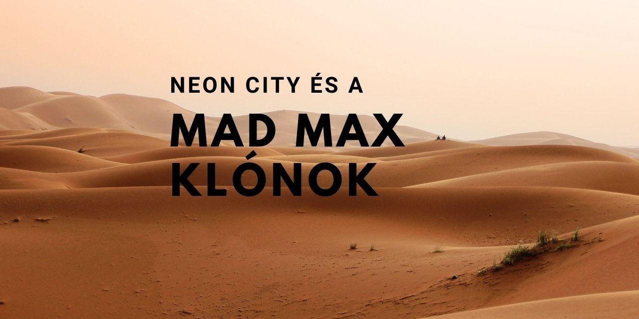 neon city és a mad max klónok